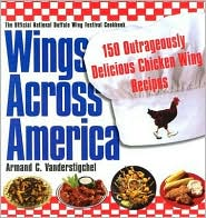 Wings Across America: 150 Outrageously Delicious Chicken Wings Recipes