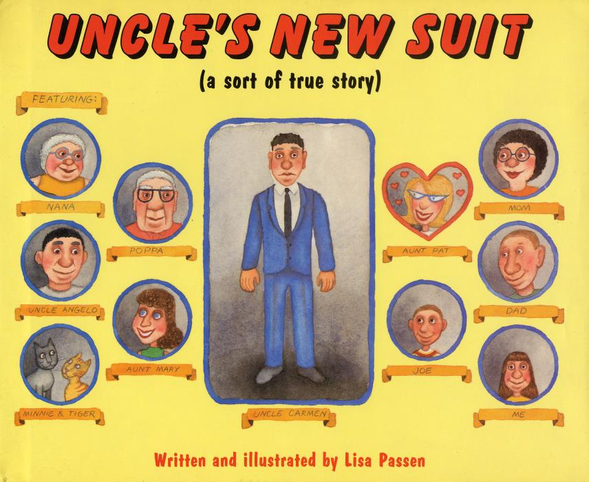 Uncle's New Suit. The old Victorian house - oh, it was so crowded - with Mom, Dad, Joe, Nana, Poppa, uncles, aunts, cousins in all sizes, two cats, a dog of dubious pedigree, and even a little green turtle with his own plastic island. It`s a family where your business is everyone else`s, and everyone has something to say about everything. <br /><br />One special day, everyone in the house is buzzing with excitement. Uncle Carmen has a new job - it`s in an office, a suit job! `No more he be a waiter!` Nana announces proudly. Now all he needs is a suit, so the whole family escorts Uncle Carmen to Mr. Herbie`s for Men and Boys. But Uncle Carmen keeps stalling - he can`t afford to buy new clothes. How will he pay for a suit?<br /><br />Kids everywhere will recognize themselves and their relatives in this humorous story of one family`s warmth and generosity.<br /><br />Lisa Passen says, `Al the characters in `Uncle`s New Suit` are real people - real as I remember them. And the story is true, sort of. We lived in an old house - my parents, brother, grandparents, aunts, uncles, cousins, cats, dogs, turtles and sometimes birds, fish, mice, gerbils, guinea pigs, and hamsters.`